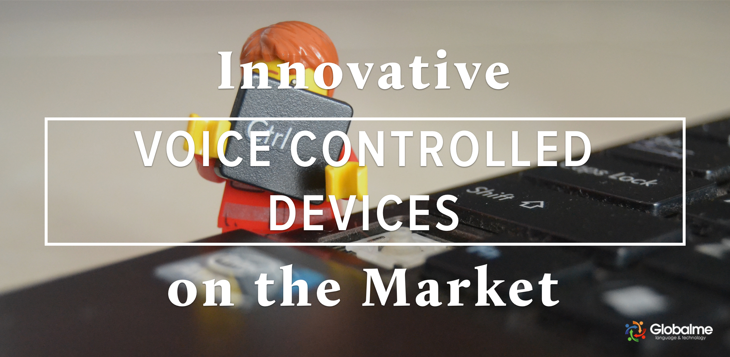 Innovative Voice Controlled Devices on the Market Today | Globalme