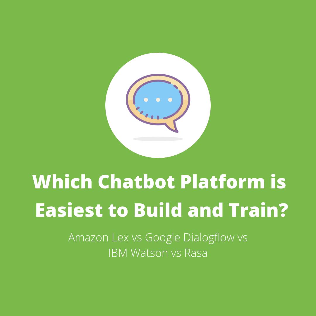 Amazon vs Google vs IBM vs Rasa: Which Chatbot Platform is Easiest
