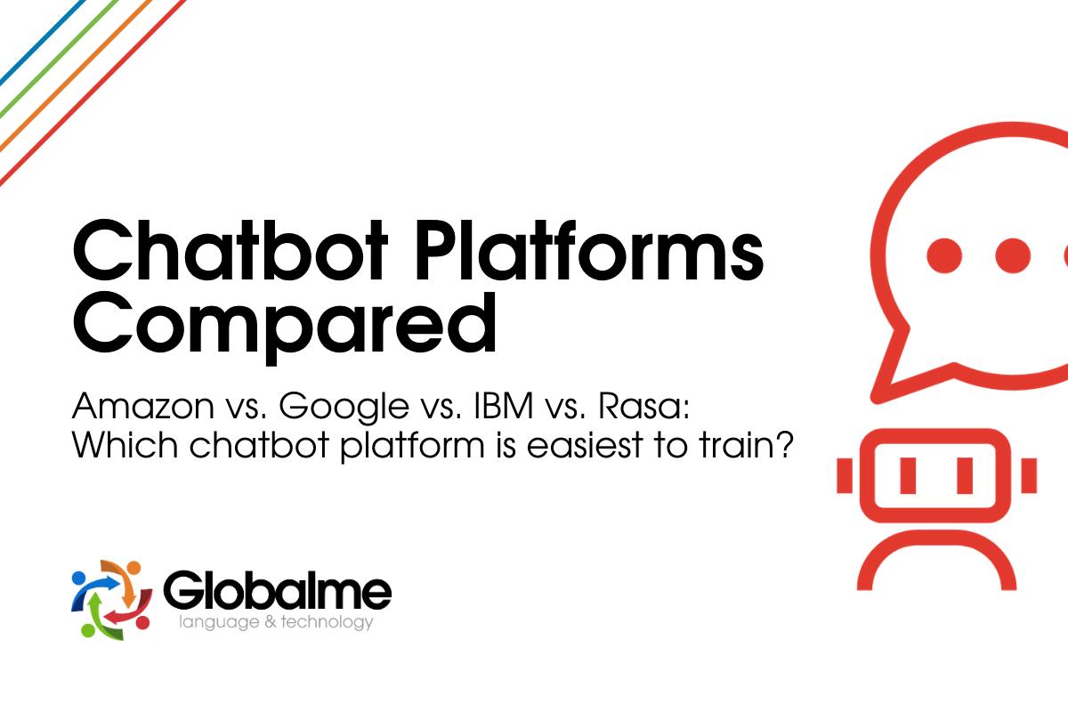 Chatbot Platforms Compared - Amazon vs. Google vs. IBM vs. Rasa: Which chatbot platform is easiest to train?